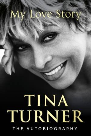 Tina Turner: My Love Story by Tina Turner