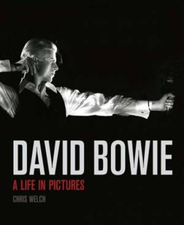 David Bowie: A Life in Pictures by Chris Welch