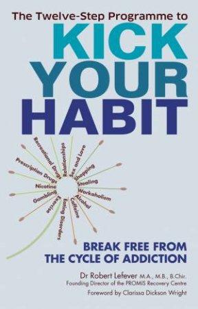 Kick Your Habit by Dr. Robert; Dick Lefever