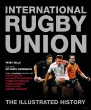International Rugby Union: The Illustrated History by Various