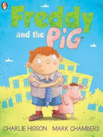 Freddy And The Pig by Charlie Higson & Mark Chambers