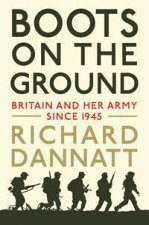 Boots On The Ground Britain And Her Army Since 1945