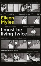 I Must Be Living Twice New And Selected Poems 19752014