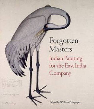 Forgotten Masters: Indian Painting For The East India Company 1770-1857