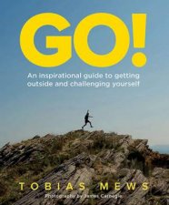 GO! An Inspiration Guide To Getting Outside And Challenging Yourself by Tobias Mews