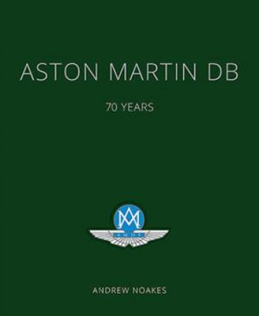 Aston Martin DB: 70 Years by Andrew Noakes
