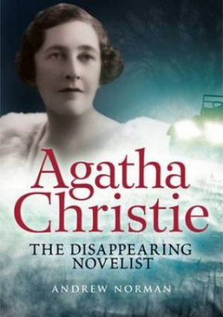 Agatha Christie: The Disappearing Novelist  by Andrew Norman