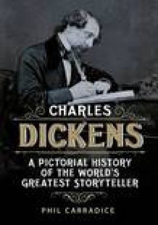 Charles Dickens: His Life and Times by Phil Carradice
