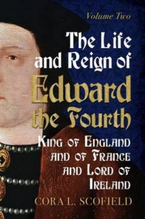 Life And Reign Of Edward The Fourth by Cora L. Scofoield