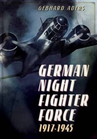 German Night Fighter Force 1917-1945 by Gebhard Aders
