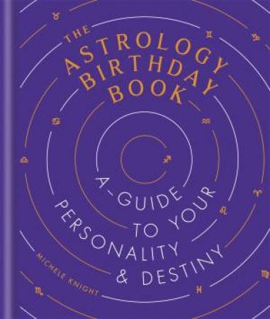 The Astrology Birthday Book by Michele Knight