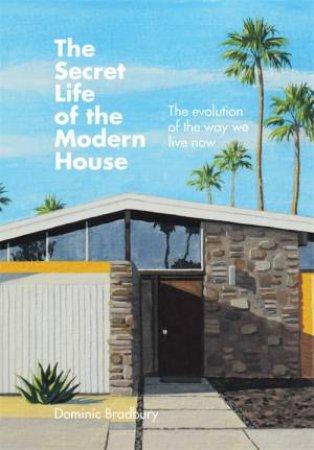 The Secret Life Of The Modern House by Dominic Bradbury