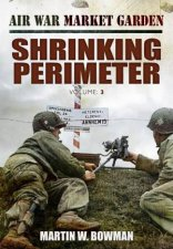 Air War Market Garden Volume 3 Shrinking Perimeter