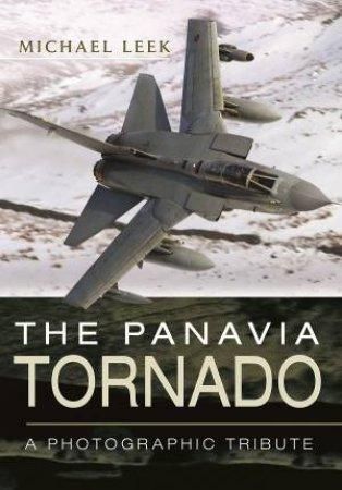 Panavia Tornado: A Photographic Tribute by LEEK MICHAEL