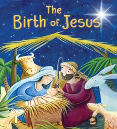 New Testament: The Birth of Jesus (My First Bible Stories) by Katherine  Sully & Simona Sanfilippo - 9781781711729 - QBD Books