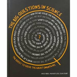 The Big Questions In Science: The Quest to Solve the Great Unknowns by Hayley Birch, Mun-Keat Looi & Colin Stuart
