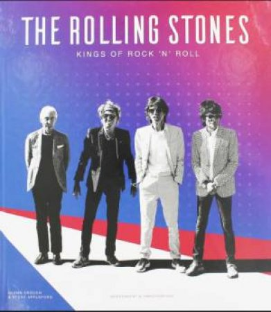 The Rolling Stones: The Kings Of Rock, Indulgence And Excess by Glenn Crouch