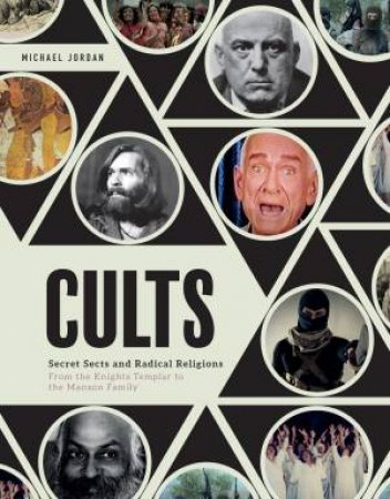 The History Of Cults: Secret Sects And Radical Religions