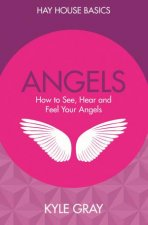 Angels How To See Hear And Feel Your Angels