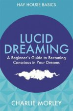 Lucid Dreaming A Beginners Guide To Becoming Conscious In Your Dreams