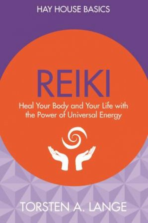 Reiki: Heal Your Body And Your Life With The Power Of Universal Energy by Torsten Lange