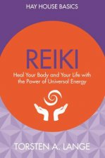 Reiki Heal Your Body And Your Life With The Power Of Universal Energy