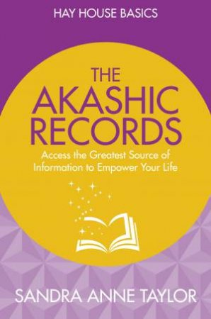 Akashic Records: Access The Greatest Source Of Information To Empower Your Life by Sandra Anne Taylor