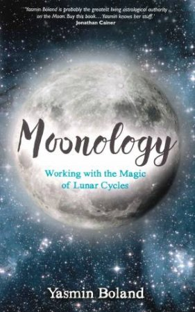 Moonology: Working With The Magic Of Lunar Cycles by Yasmin Boland