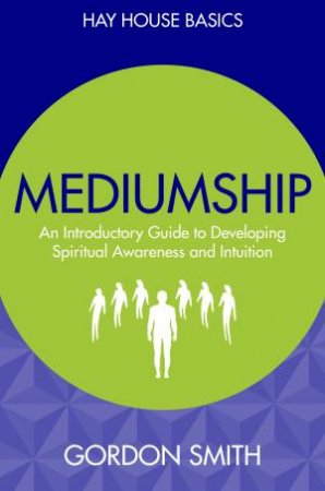 Hay House Basics: Mediumship by Gordon Smith