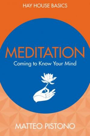 Meditation: Coming To Know Your Mind by Matteo Pistono