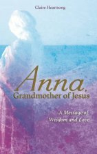 Anna Grandmother Of Jesus A Message Of Wisdom And Love