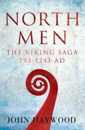 Northmen: The Viking Saga 793-1241 AD by John Haywood