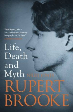 Rupert Brooke: Life, Death and Myth by Nigel Jones