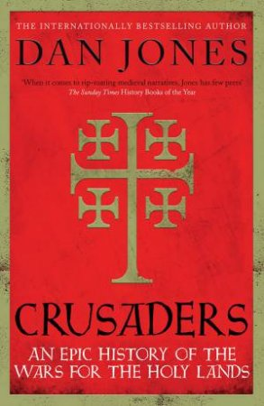 Crusaders: An Epic History For The Wars For The Holy Lands