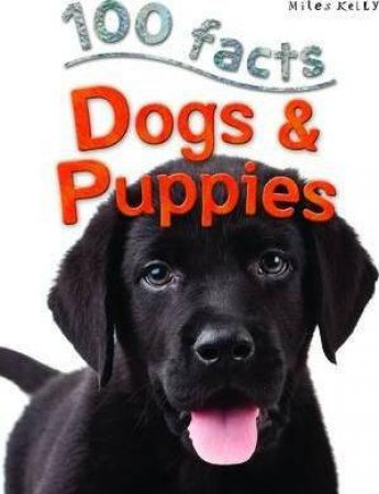 Miles Kelly 100 Facts: Dogs & Puppies by Steve Parker