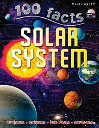 Miles Kelly 100 Facts: Solar System by Steve Parker