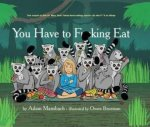 You Have To Fking Eat