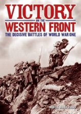 Victory On The Western Front by Martin Marix Evans