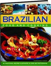 Brazilian Food And Cooking by Fernando Farah