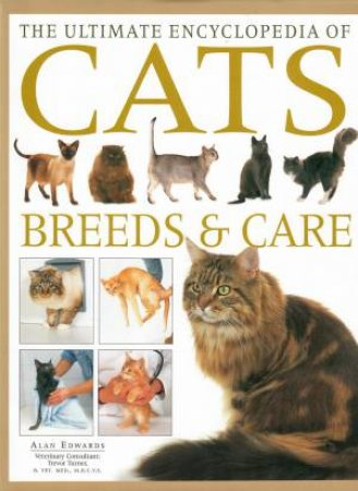 The Ultimate Encyclopedia Of Cats: Breeds & Care by Alan Edwards