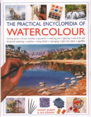 The Practical Encyclopedia Of Watercolour by Wendy Jelbert & Ian Sidaway