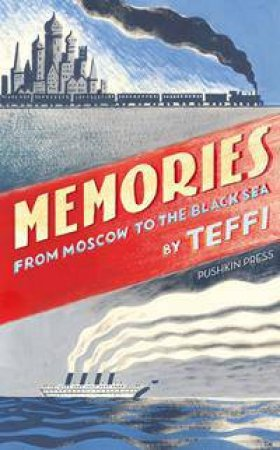 Memories: From Moscow To The Black Sea by Teffi