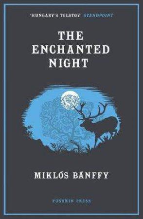 The Enchanted Night by Miklos Banffy & Len Rix
