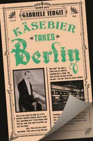 Kasebier Takes Berlin by Gabriele Tergit & Sophie Duvernoy