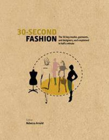 30-Second Fashion: The 50 Key Modes, Garments, And Designers, Each Explained In Half A Minute by Rebecca Arnold