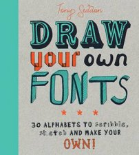 Draw Your Own Fonts by Tony Seddon