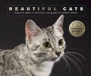 Beautiful Cats by Darlene Arden & Nick Mays & Andrew Perris