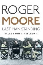 Last Man Standing: Tales from Tinseltown by Roger Moore