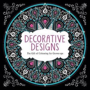 The Gift of Colouring for Grown Ups: Decorative Designs by Various
