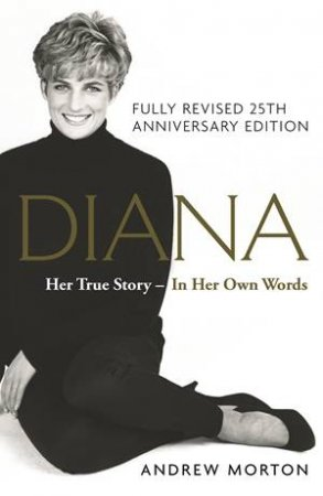 Diana: Her True Story - In Her Own Words by Andrew Morton